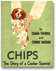 Chips, The Story of a Cocker Spaniel by Diana Thorne and Connie Moran.